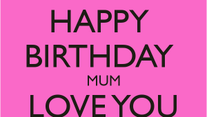 Happy Birthday Mum Quotes Uk Happy Birthday Mum Love You forever Poster thebrain1984