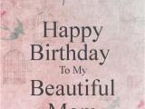 Happy Birthday Mum Quotes Uk Happy Birthday to My Mom Quotes Quotesgram