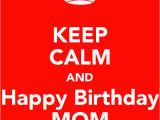 Happy Birthday Mum Quotes Uk Keep Calm Quotes for Mom Quotesgram