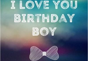 Happy Birthday My Little Boy Quotes Smart Funny and Sweet Birthday Wishes for Your Boyfriend