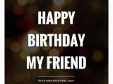 Happy Birthday My Old Friend Quotes Happy Birthday My Friend Picture Quotes