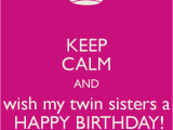 Happy Birthday My Twin Sister Quotes Happy Birthday Twins Quotes Quotesgram