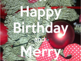 Happy Birthday On Christmas Day Cards Happy Birthday and Merry Christmas Poster Latisha Keep