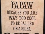 Happy Birthday Papaw Quotes 37 Best Papaw Ideas Images On Pinterest Grandkids