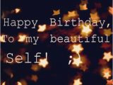 Happy Birthday Quote to Myself Happy Birthday Quotes for Self Quotesgram