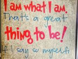 Happy Birthday Quote to Myself Quot I Am What I Am thats A Great Thing to Be if I Say so My