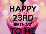 Happy Birthday Quotes 23 Years Old Happy Birthday to Me 23 23rd Birthday Pinterest