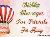 Happy Birthday Quotes for A Friend Far Away Cute Birthday Messages for Friends Far Away