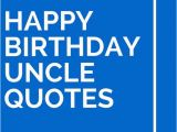 Happy Birthday Quotes for An Uncle Pinterest the World S Catalog Of Ideas