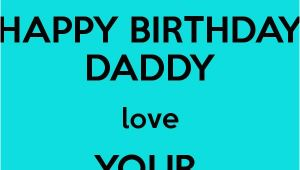 Happy Birthday Quotes for Baby Daddy Happy Birthday Daddy Love Your Babygirl Daddy 39 S Girl