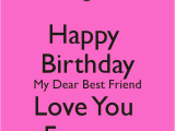 Happy Birthday Quotes for Bestfriends Happy Birthday Dear Friend Quotes Quotesgram