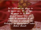 Happy Birthday Quotes for Childhood Friends In Childhood We Yearn to Be Grown Ups In Old Age We