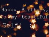 Happy Birthday Quotes for Yourself Happy Birthday Quotes for Self Quotesgram