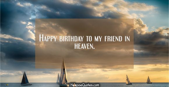 Happy Birthday Quotes to A Friend In Heaven Happy Birthday to My Friend In Heaven Hoopoequotes
