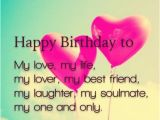 Happy Birthday Quotes to Your Lover Happy Birthday to My Love Of Life Quotes