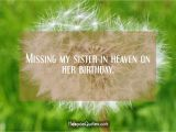 Happy Birthday Sister In Heaven Quotes Missing My Sister In Heaven On Her Birthday Hoopoequotes