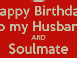 Happy Birthday soulmate Quotes Love Quotes for Husband Birthday Quotesgram