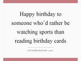 Happy Birthday Sports Quotes Birthday Card Quotes Sayings Birthday Card Picture Quotes