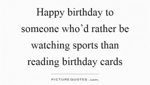 Happy Birthday Sports Quotes Birthday Card Quotes Sayings Birthday Card Picture Quotes