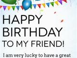 Happy Birthday to A Great Friend Quotes I 39 M Lucky to Have You Happy Birthday Card for Friends