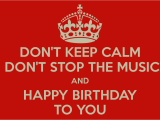 Happy Birthday to A Musician Quotes Don 39 T Keep Calm Don 39 T Stop the Music and Happy Birthday to