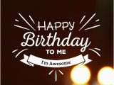 Happy Birthday to Me Quotes and Images Happy Birthday to Me Funny Memes