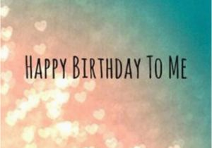 Happy Birthday to Me Quotes for Facebook Happy Birthday to Me Image Quote Pictures Photos and