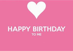 Happy Birthday to Me Quotes for Facebook Happy Birthday to Me Quotes Quotesgram