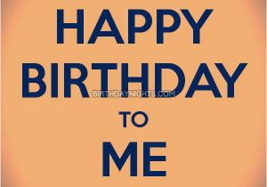 Happy Birthday to Me Quotes for Facebook Its My Birthday Status for Whatsapp Self Birthday Quotes