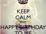 Happy Birthday to Me Quotes for Facebook Keep Calm and Happy Birthday to Me Pictures Photos and