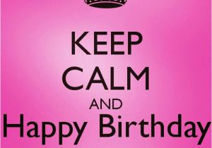 Happy Birthday to Me Quotes for Facebook Keep Calm and Happy Birthday to Me Quote Pictures Photos