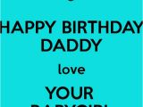 Happy Birthday to My Baby Daddy Quotes Happy Birthday Daddy Love Your Babygirl Daddy 39 S Girl