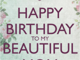 Happy Birthday to My Beautiful Mother Quotes Happy Birthday to My Beautiful Mom Quotes