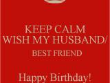 Happy Birthday to My Best Friend Husband Quotes Keep Calm Wish My Husband Best Friend Happy Birthday