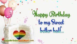 Happy Birthday to My Better Half Quotes Happy Birthday to My Sweet Better Half