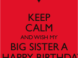 Happy Birthday to My Big Sister Funny Quotes Keep Calm and Wish My Big Sister A A Happy Birthday