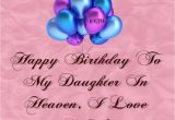 Happy Birthday to My Daughter In Heaven Quotes Happy Birthday to My Daughter In Heaven Missing My Loved