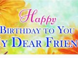 Happy Birthday to My Dear Friend Quotes Happy Birthday Images Love Sayings 2017