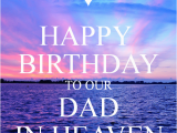 Happy Birthday to My Father In Heaven Quotes Happy Birthday to Our Dad In Heaven 1 Png 600 700