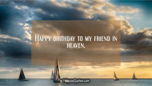 Happy Birthday to My Friend In Heaven Quotes Happy Birthday to My Friend In Heaven Hoopoequotes