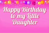 Happy Birthday to My Little Princess Quotes 52 Cute Daughter Birthday Wishes Stock Golfian Com