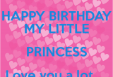 Happy Birthday to My Little Princess Quotes Happy Birthday My Little Princess Love You A Lot