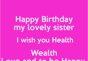 Happy Birthday to My Lovely Sister Quotes Happy Birthday My Lovely Sister I Wish You Health Wealth