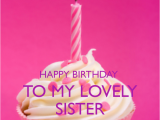 Happy Birthday to My Lovely Sister Quotes Happy Birthday Sister with Quotes Wishes