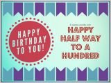 Happy Birthday to My Other Half Quotes Happy Halfway to A Hundred Birthday Wishes Quotes