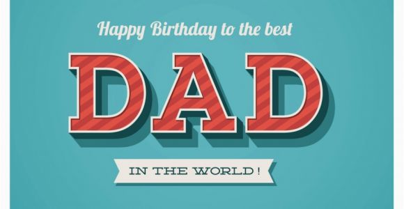 Happy Birthday to the Best Dad In the World Quotes to the Best Dad In the World Happy Birthday Cards Send