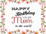 Happy Birthday to the Best Mom In the World Quotes 110 Best Birthday Wishes for Mom Mother Quotes Messages