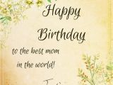 Happy Birthday to the Best Mom In the World Quotes 50 Birthday Wishes for Mom