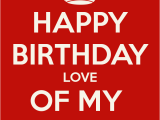 Happy Birthday to the Love Of My Life Quotes Happy Birthday to the Love Of My Life Quotes Quotesgram
