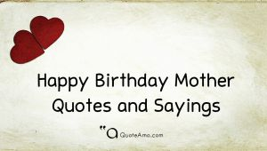 Happy Birthday to You Quotes and Sayings 15 Happy Birthday Mother Quotes and Sayings Quote Amo